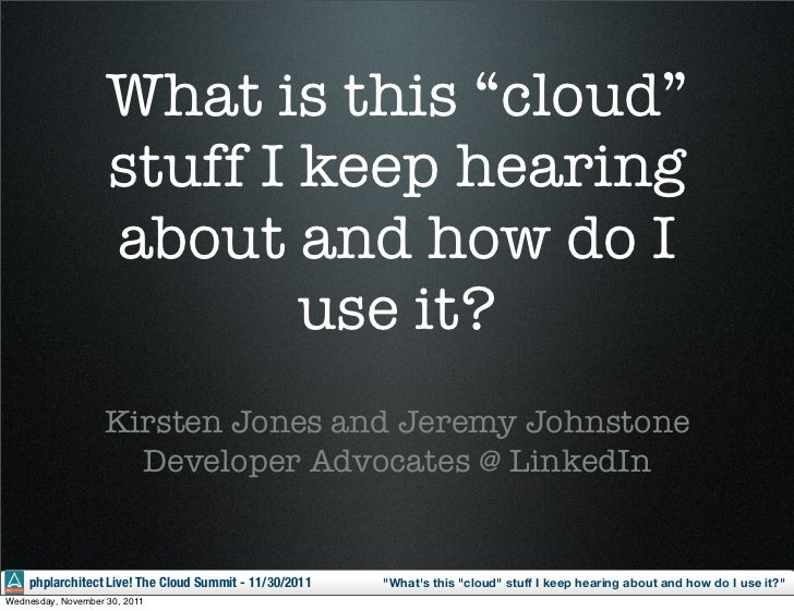 """What is this """"cloud""""                    stuff I keep hearing                    about and how do I                        ..."""