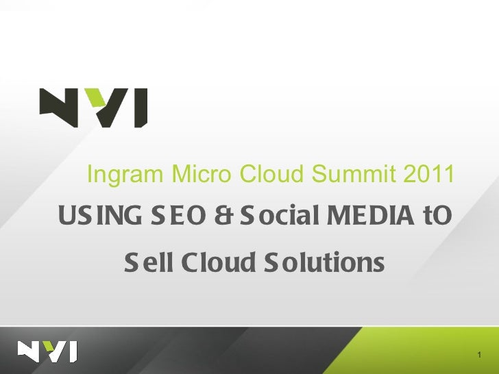 USING SEO & Social MEDIA tO Sell Cloud Solutions <ul><li>Ingram Micro Cloud Summit 2011 </li></ul>