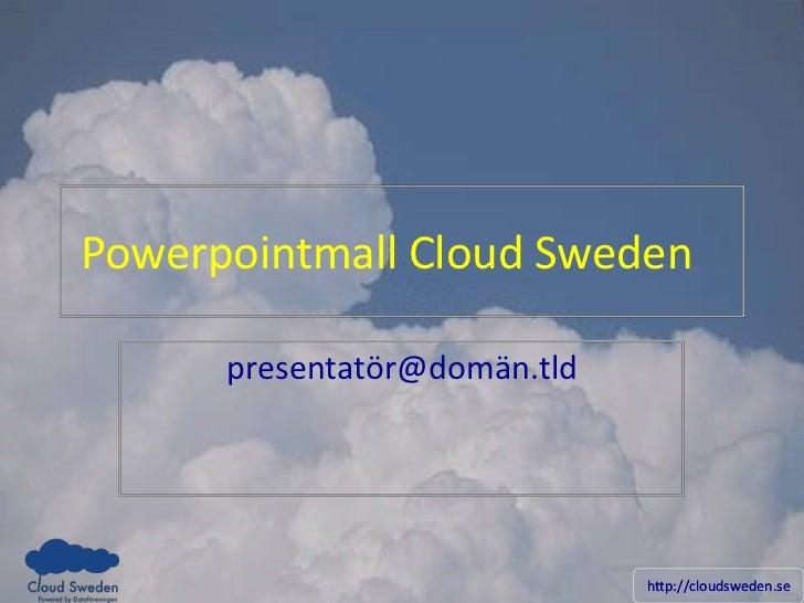 Powerpointmall Cloud Sweden<br />presentatör@domän.tld<br />