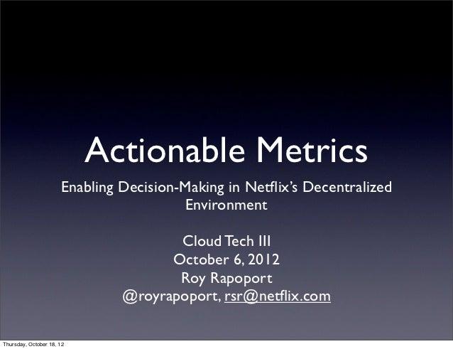 Actionable Metrics                      Enabling Decision-Making in Netflix's Decentralized                                ...
