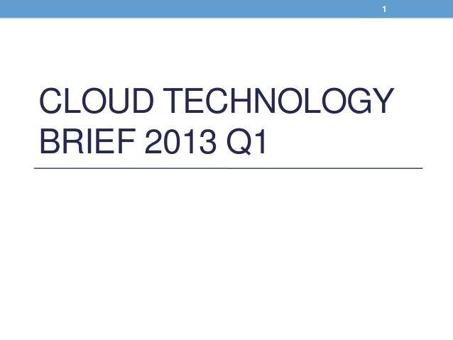1  CLOUD TECHNOLOGY BRIEF 2013 Q1