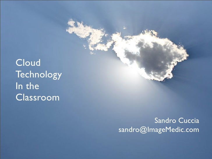 Cloud Technology In the Classroom - Presentation by Sandro Cuccia