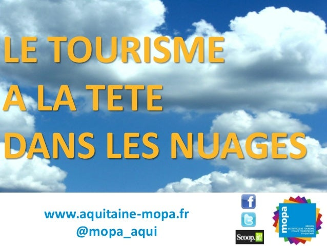LE TOURISMEA LA TETEDANS LES NUAGES  www.aquitaine-mopa.fr     @mopa_aqui