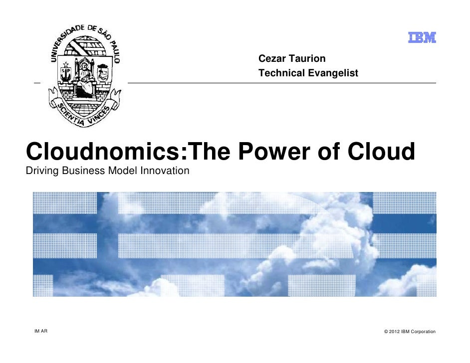 Cezar Taurion                                    Technical EvangelistCloudnomics:The Power of CloudDriving Business Model ...