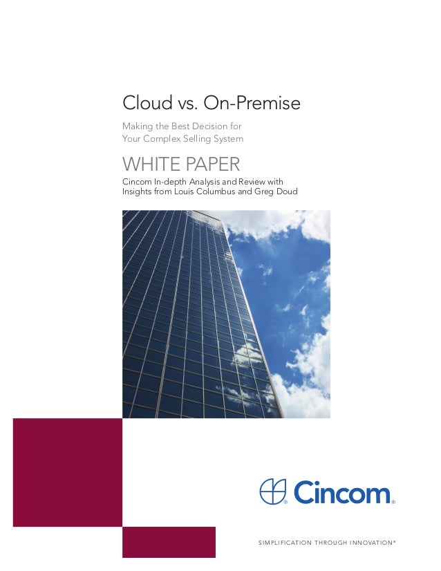 Cloud vs. On-PremiseMaking the Best Decision forYour Complex Selling SystemWHITE PAPERCincom In-depth Analysis and Review ...