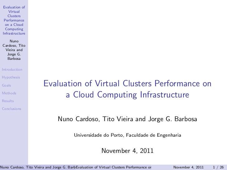 Evaluation of     Virtual    Clusters  Performance   on a Cloud   Computing Infrastructure     Nuno Cardoso, Tito  Vieira ...