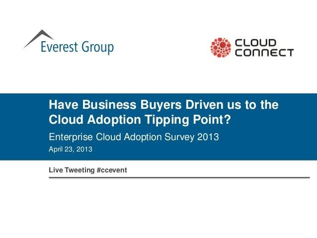 April 23, 2013Have Business Buyers Driven us to theCloud Adoption Tipping Point?Enterprise Cloud Adoption Survey 2013Live ...