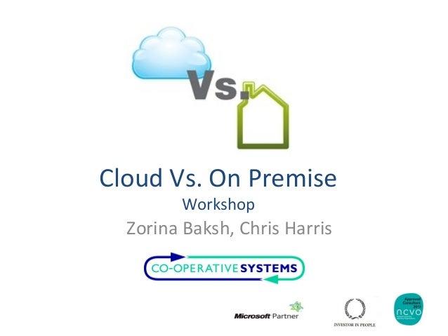 Cloud Vs. On PremiseWorkshopZorina Baksh, Chris Harris