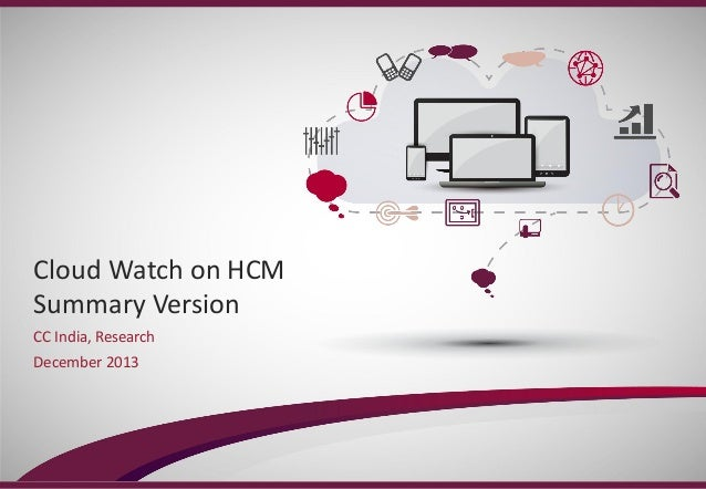 Cloud Watch on HCM Summary Version CC India, Research December 2013  Copyright © 2013 Capgemini Consulting. All rights res...