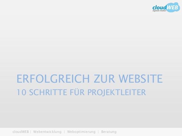 cloudWEB | Webentwicklung | Weboptimierung | Beratung 10 SCHRITTE FÜR PROJEKTLEITER ERFOLGREICH ZUR WEBSITE