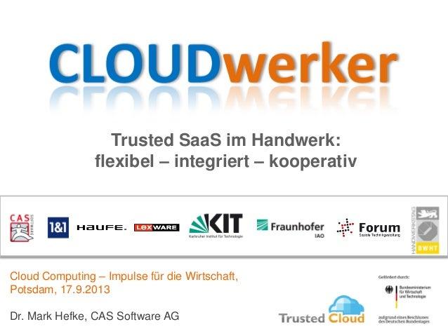 Trusted SaaS im Handwerk: flexibel – integriert – kooperativ Cloud Computing – Impulse für die Wirtschaft, Potsdam, 17.9.2...