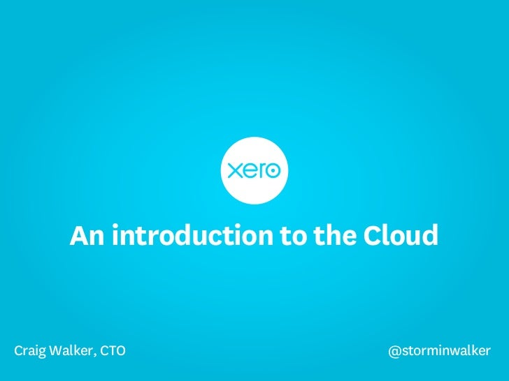 An introduction to the CloudCraig Walker, CTO               @storminwalker