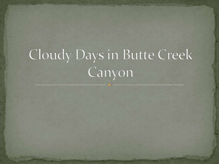 Cloudy days in butte creek canyon