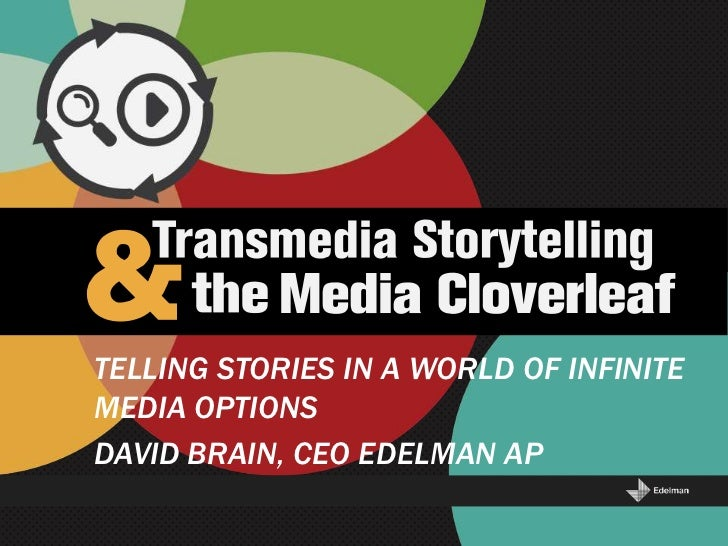 TELLING STORIES IN A WORLD OF INFINITEMEDIA OPTIONSDAVID BRAIN, CEO EDELMAN AP
