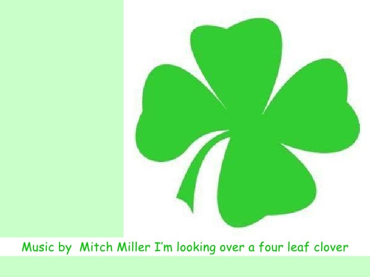 Music by  Mitch Miller I'm looking over a four leaf clover