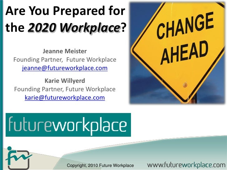Are You Prepared for the 2020 Workplace?            Jeanne Meister  Founding Partner, Future Workplace     jeanne@futurewo...