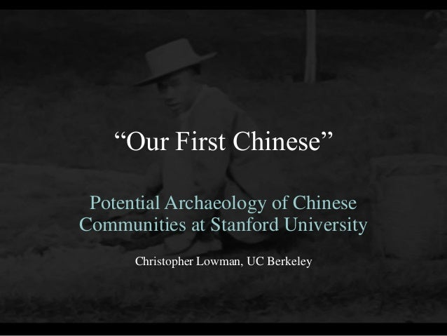 """""""Our First Chinese"""" Potential Archaeology of ChineseCommunities at Stanford University      Christopher Lowman, UC Berkeley"""