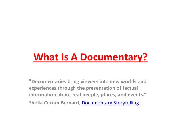 """What Is A Documentary? """"Documentaries bring viewers into new worlds and experiences through the presentation of factual in..."""