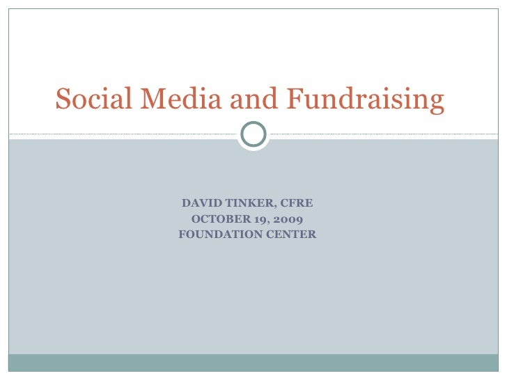 DAVID TINKER, CFRE OCTOBER 19, 2009 FOUNDATION CENTER Social Media and Fundraising