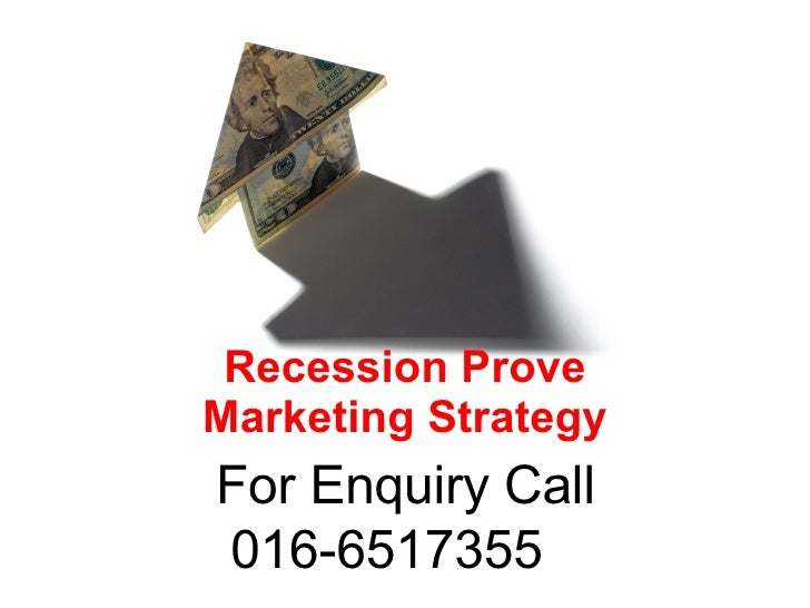 Recession Prove Marketing Strategy For Enquiry Call 016-6517355