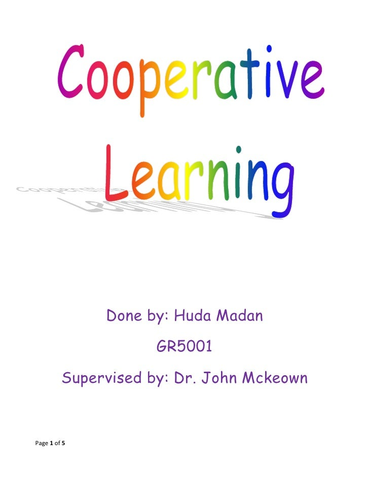 Done by: Huda Madan<br />GR5001<br />Supervised by: Dr. John Mckeown<br />I believe that cooperative Learning is one of th...
