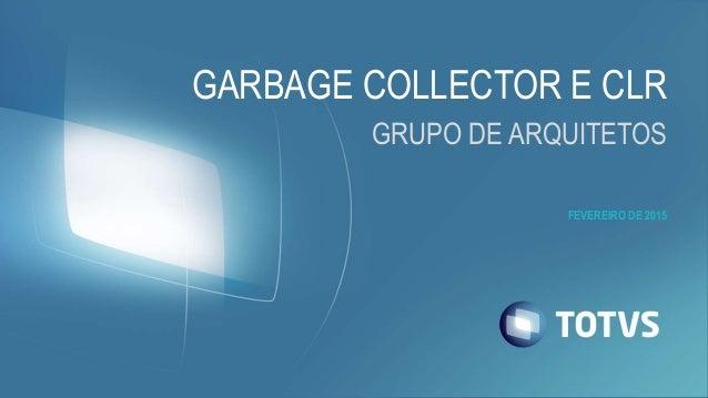 FEVEREIRO DE 2015 GARBAGE COLLECTOR E CLR GRUPO DE ARQUITETOS