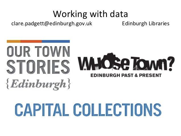 Working with data clare.padgett@edinburgh.gov.uk Edinburgh Libraries