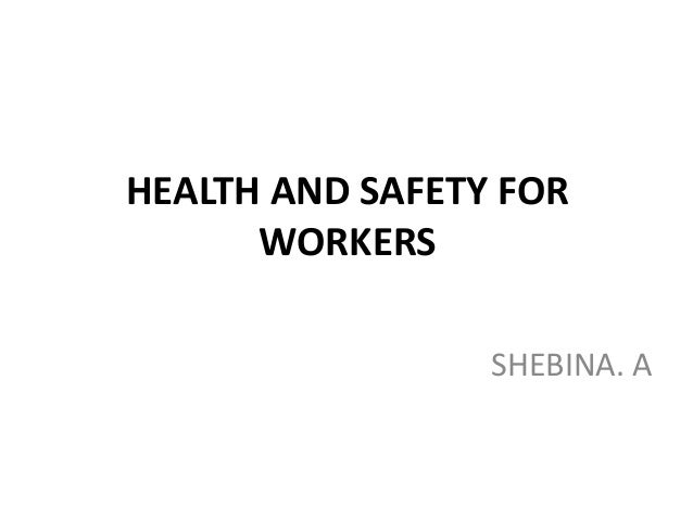 HEALTH AND SAFETY FOR WORKERS SHEBINA. A