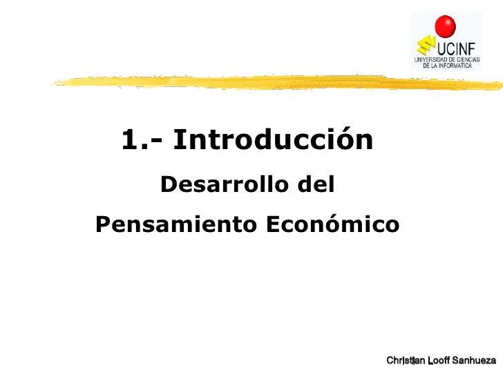 1.- Introducción     Desarrollo del Pensamiento Económico                          Christian Looff Sanhueza
