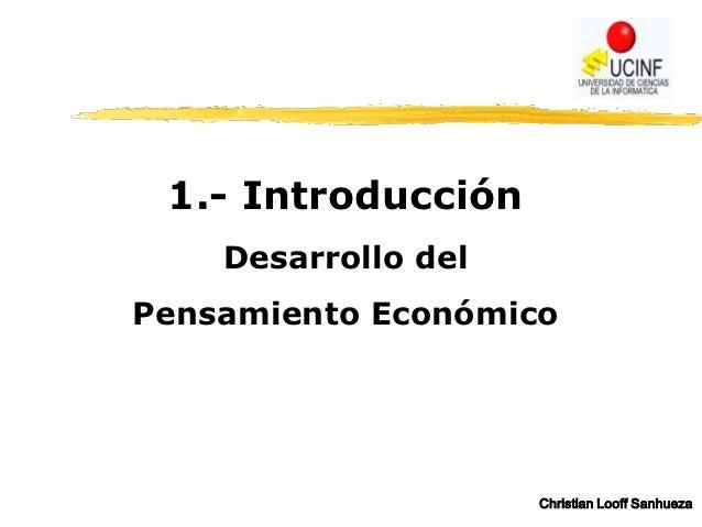 1.- Introducción    Desarrollo delPensamiento Económico                     Christian Looff Sanhueza