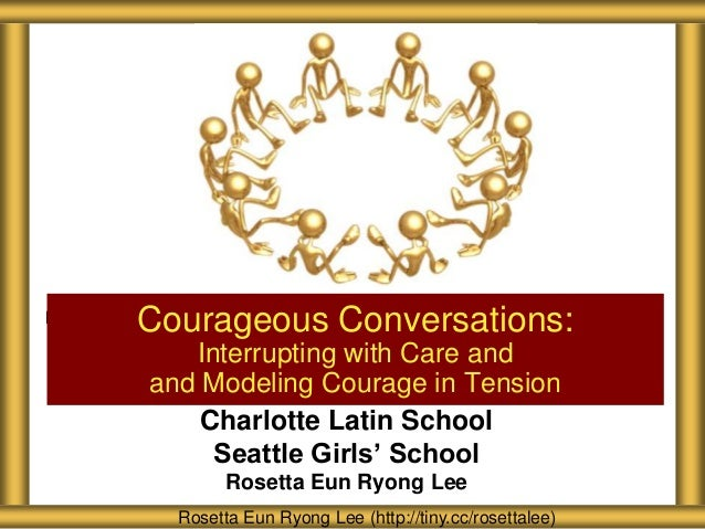 Charlotte Latin School Seattle Girls' School Rosetta Eun Ryong Lee Courageous Conversations: Interrupting with Care and an...
