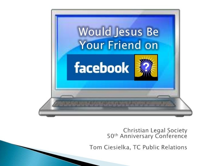 Would Jesus BeYour Friend on