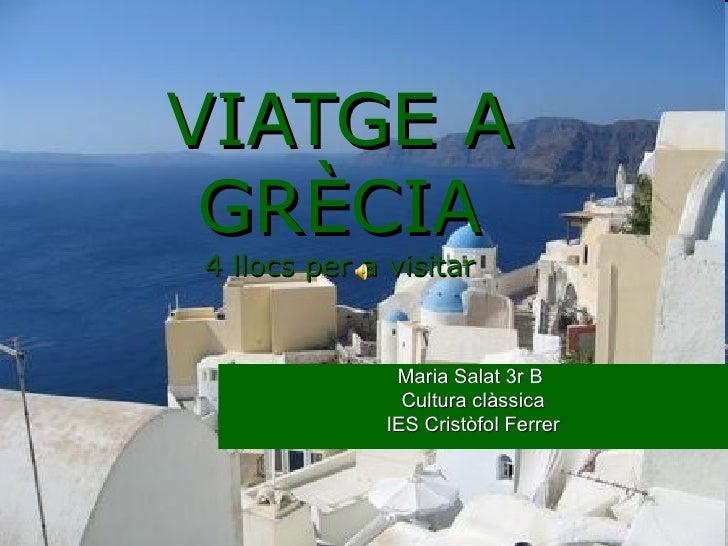 VIATGE A GRÈCIA 4 llocs per a visitar Maria Salat 3r B  Cultura clàssica IES Cristòfol Ferrer