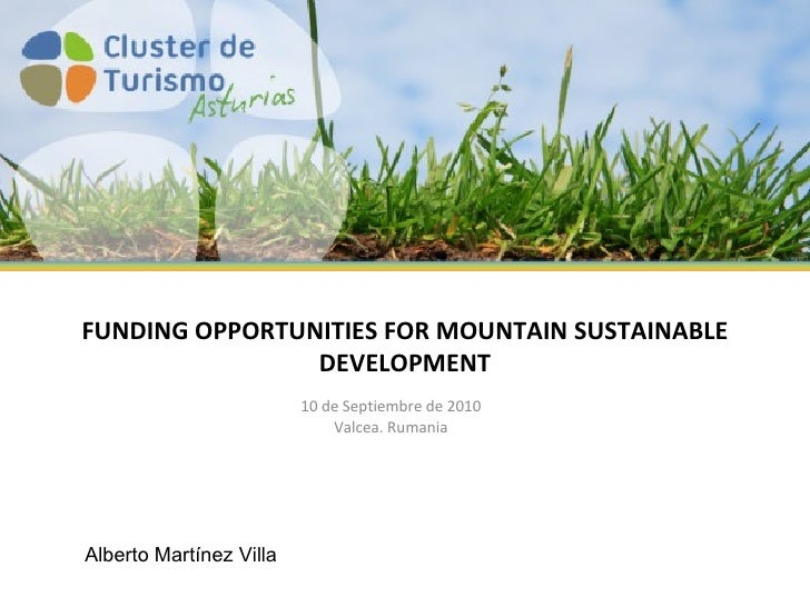 FUNDING OPPORTUNITIES FOR MOUNTAIN SUSTAINABLE DEVELOPMENT   10 de Septiembre de 2010 Valcea. Rumania Alberto Martínez Villa