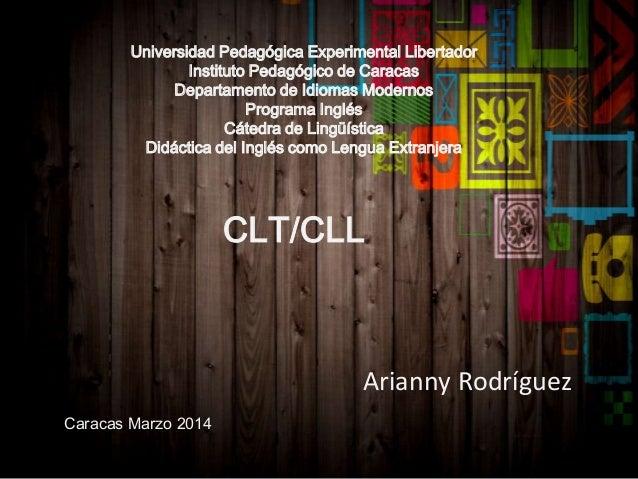 CLT/CLL Arianny Rodríguez Universidad Pedagógica Experimental Libertador Instituto Pedagógico de Caracas Departamento de I...