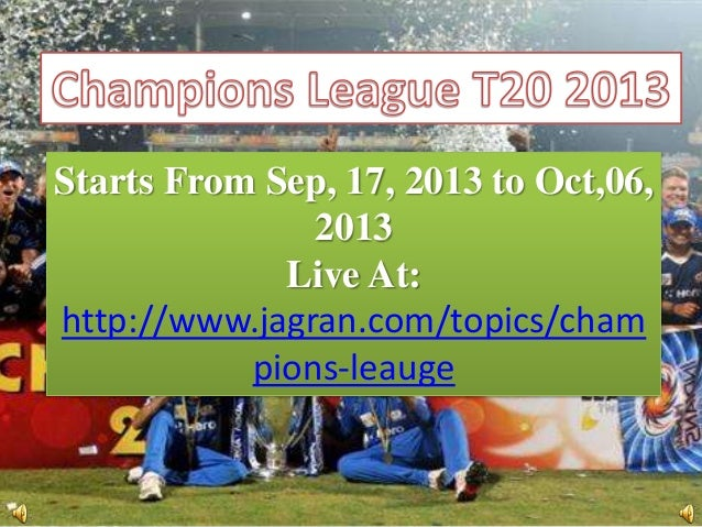 Starts From Sep, 17, 2013 to Oct,06, 2013 Live At: http://www.jagran.com/topics/cham pions-leauge