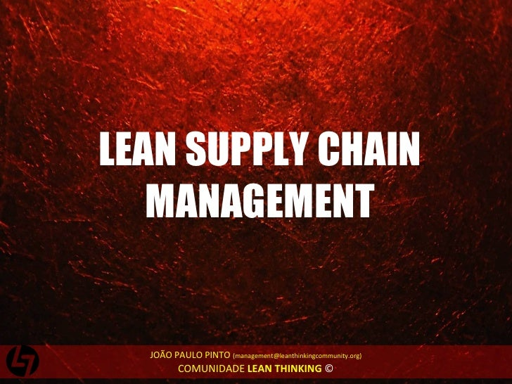 LEAN SUPPLY CHAIN MANAGEMENT JOÃO PAULO PINTO   (management@leanthinkingcommunity.org) COMUNIDADE  LEAN THINKING  ©
