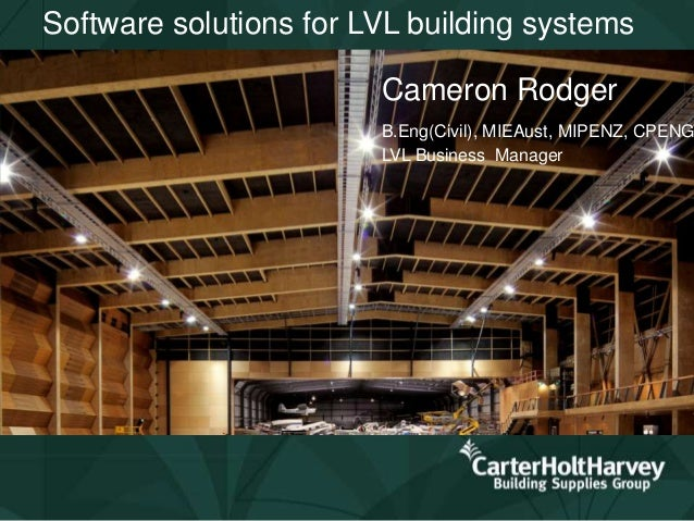 Software solutions for LVL building systemsCameron RodgerB.Eng(Civil), MIEAust, MIPENZ, CPENGLVL Business Manager