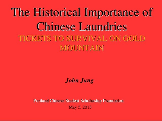 The Historical Importance ofThe Historical Importance ofChinese LaundriesChinese LaundriesTICKETS TO SURVIVAL ON GOLDTICKE...