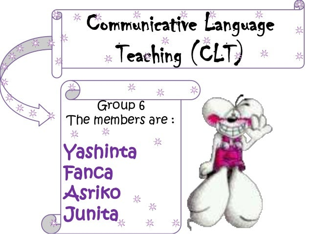 Communicative Language Teaching (CLT) Group 6 The members are :