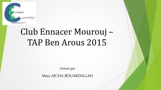 Club Ennacer Mourouj – TAP Ben Arous 2015 Animé par Mme AICHA BOUABDALLAH
