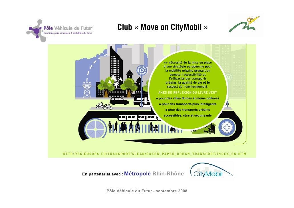 Club « Move on CityMobil »     En partenariat avec : Métropole   Rhin-Rhône              Pôle Véhicule du Futur - septembr...