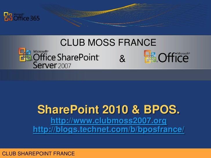 CLUB MOSS FRANCE                              &          SharePoint 2010 & BPOS.              http://www.clubmoss2007.org ...
