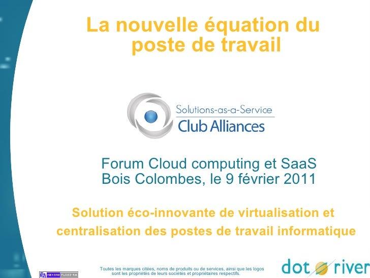 La nouvelle équation du        poste de travail       Forum Cloud computing et SaaS       Bois Colombes, le 9 février 2011...