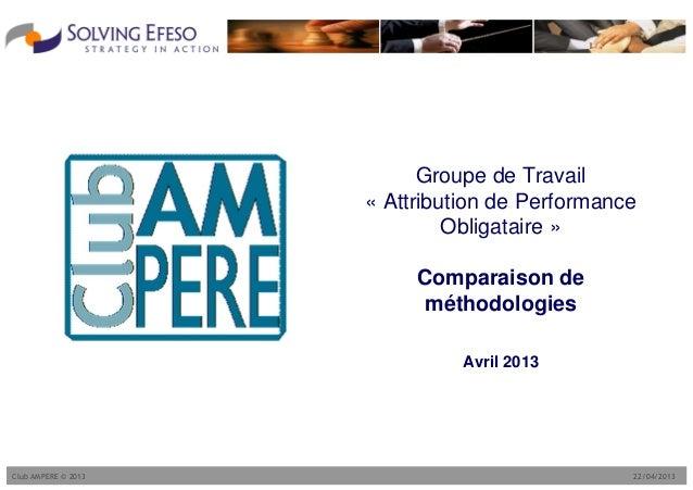 22/04/2013Club AMPERE © 2013Groupe de Travail« Attribution de PerformanceObligataire »Comparaison deméthodologiesAvril 2013