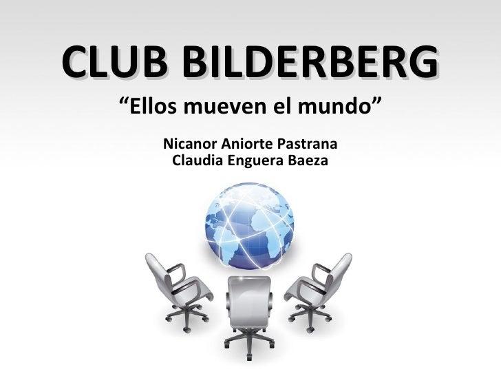 """CLUB BILDERBERG """" Ellos mueven el mundo"""" Nicanor Aniorte Pastrana Claudia Enguera Baeza"""