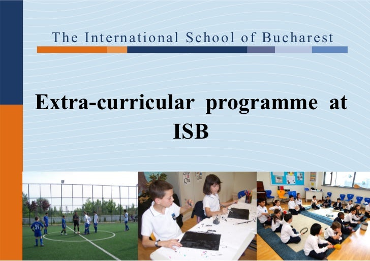 Th e I n t e r n a t i o n al S chool of B ucharestExtra-curricular programme at              ISB