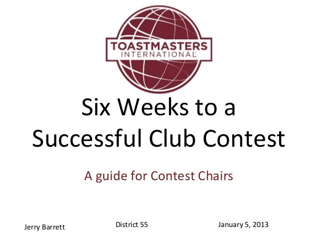 Six Weeks to a  Successful Club Contest                A guide for Contest ChairsJerry Barrett        District 55       Ja...