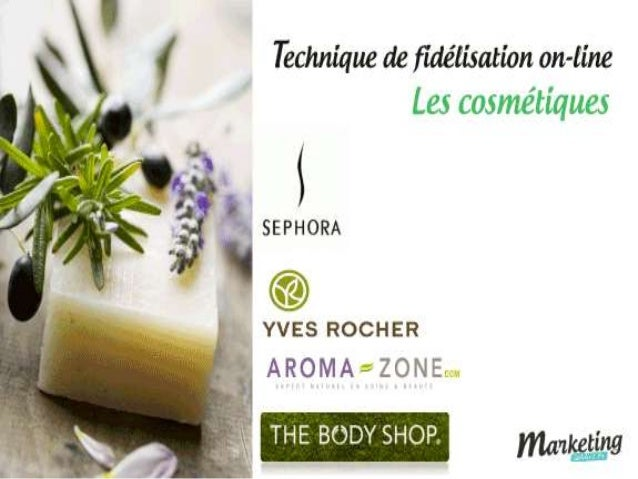 Marques/sites choisi(e)s • Sephora : http://www.sephora.fr/ • Yves Rocher : http://www.yves- rocher.fr/control/main/ • The...
