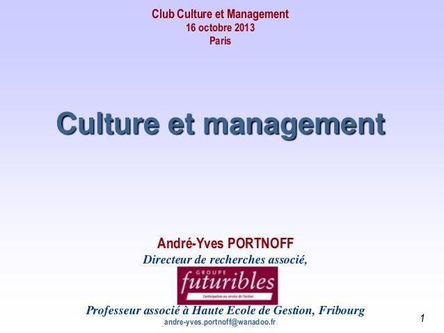 Club Culture et Management 16 octobre 2013 Paris  Culture et management  André-Yves PORTNOFF Directeur de recherches assoc...